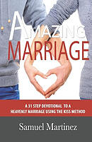 Amazing Marriage: A 31 Step Devotional to a Heavenly Marriage Using the Kiss Method