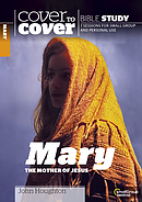 Mary The Mother of Jesus : Cover to Cover Bible Study