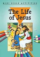 Mini Bible Activities: the Life of Jesus