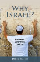 Why Israel?: God's Heart for a People, His Plan for a Nation