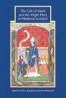 The Cult of Saints and the Virgin Mary in Medieval Scotland