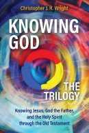 Knowing God - The Trilogy: Knowing Jesus, God the Father, and the Holy Spirit through the Old Testament