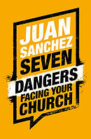 7 Dangers Facing Your Church