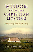 Wisdom from the Christian Mystics: How to Pray the Christian Way