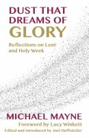 Dust That Dreams of Glory - Canterbury Press Lent Book for 2018