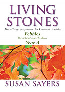Living Stones : Year A (Pre-school). Pebbles: The All-age Resource for the Revised Common Lectionary