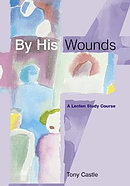 By His Wounds: Lenten Study Guide
