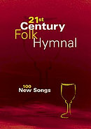 21st Century Folk Hymnal : Words: 100 New Songs