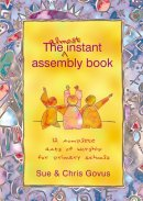 The Almost Instant Assembly Book 1: 12 Complete Acts of Worship for Primary Schools