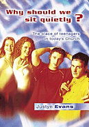 Why Should We Sit Quietly?: The Place of Teenagers in Today's Church