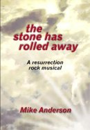 The Stone Has Rolled Away: A Resurrection Rock Musical