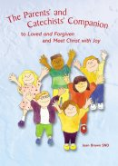 """The Parents' and Catechists' Companion: To """"Loved and Forgiven"""" and """"Meet Christ with Joy"""""""