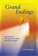 Grand Endings: Special Choral Arrangements to Finish Fifty Favourite Hymns