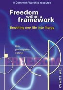 Freedom Within a Framework: Breathing New Life into Liturgy - A Common Worship Resource