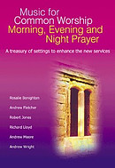 Music for Common Worship Morning, Evening and Night Prayer: A Treasury of Settings to Enhance the New Services