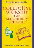 Collective Worship for Secondary Schools: Ready-to-use Assemblies