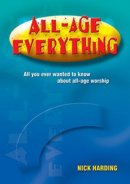 All-Age Everything: All You Ever Wanted to Know About All-Age Worship