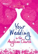 Your Wedding in the Anglican Church : Common Worship Edition