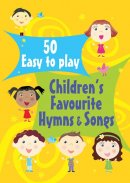 50 Easy to Play Children's Favourite Hymns and Songs