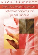 Worship Through the Seasons: Reflective Services for Special Sundays