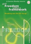 More Freedom Within a Framework: Breathing New Life into Liturgy - A Common Worship Resource