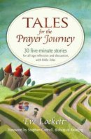 Tales for the Prayer Journey: 30 Five-minute Stories Exploring Aspects of Prayer for All-age Talks, Sermons and Assemblies