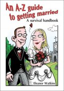 An A-Z guide to getting married
