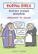 Boring Bible Instant Lesson Material: Abraham to Jacob