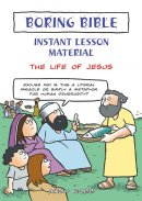 Boring Bible Instant Lesson Material: The Life of Jesus