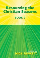 Resourcing the Christian Seasons Book 2