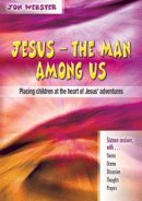 Jesus - the Man Among Us: Placing Children at the Heart of Jesus' Adventures