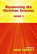 Resourcing the Christian Seasons: Book 3