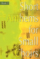 Short Anthems For Small Choirs Book 2