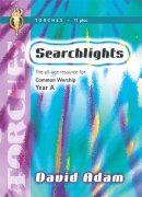 Searchlights - Torches  11 Plus: Common Worship Year A