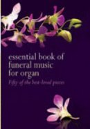 Essential Book Of Funeral Music For Organ