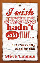 I Wish Jesus Hadn't Said That...
