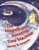 Magnificent Amazing Time Machine The