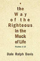 Way of the Righteous in the Muck of Life