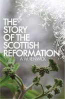 The Story of the Scottish Reformation