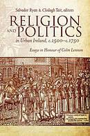 Religion and Politics in Urban Ireland, c.1500-c.1750: Essays in Honour of Colm Lennon