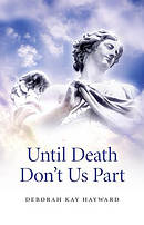 Until Death Don't Us Part: A Spiritually Inspired Guide to Bereavement