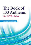 The Book of 100 Anthems for SATB Choirs