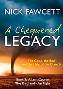 A Chequered Legacy A Lent Course (the Bad and the Ugly)