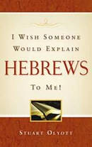 Wish Someone Would Explain Hebrews To Me