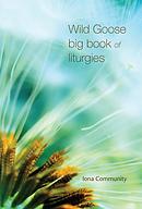 Wild Goose Big Book of Liturgies