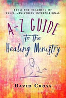 A-Z Guide to the Healing Ministry
