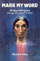 Mark My Word: 40 Days with Jesus Through the Eyes of St.Mark