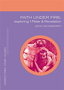 Faith Under Fire Exploring 1 Peter And Revelation