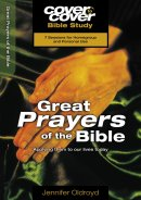 Cover to Cover Great Prayers Of The Bible