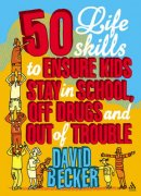 50 Life Skills to Ensure Kids Stay in School, Off Drugs and Out of Trouble
